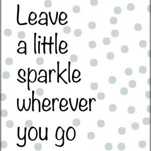 Poster 'Leave A Little Sparkle...'